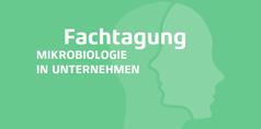 Fachtagung Mikrobiologie in Unternehmen